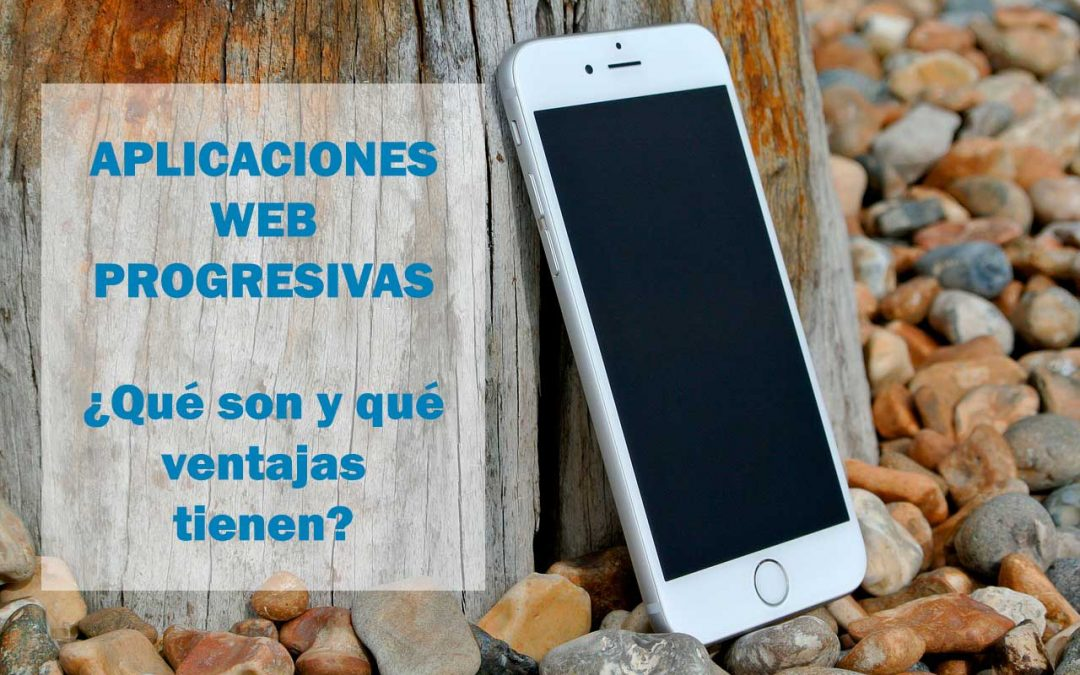 ¿Qué son las Aplicaciones Web Progresivas?