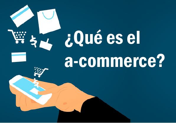 Del e-commerce al a-commerce: la revolución de la compra online